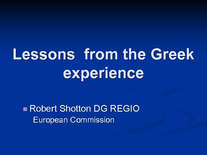 Lessons from the Greek experience n Robert Shotton DG REGIO European Commission
