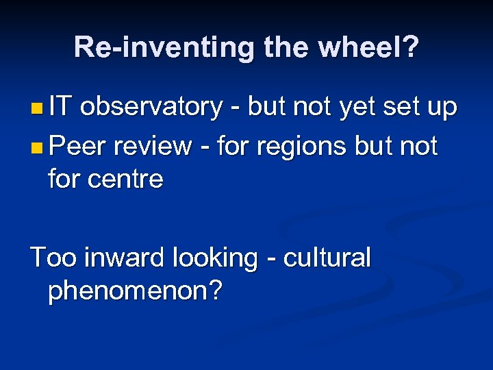 Re-inventing the wheel? n IT observatory - but not yet set up n Peer