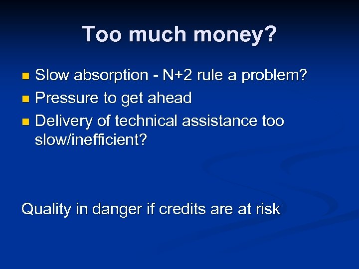 Too much money? Slow absorption - N+2 rule a problem? n Pressure to get