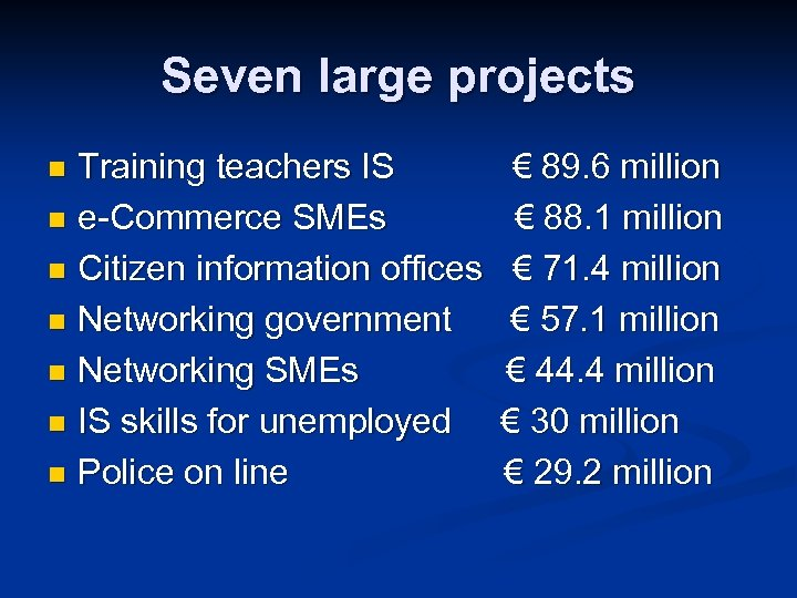 Seven large projects Training teachers IS n e-Commerce SMEs n Citizen information offices n