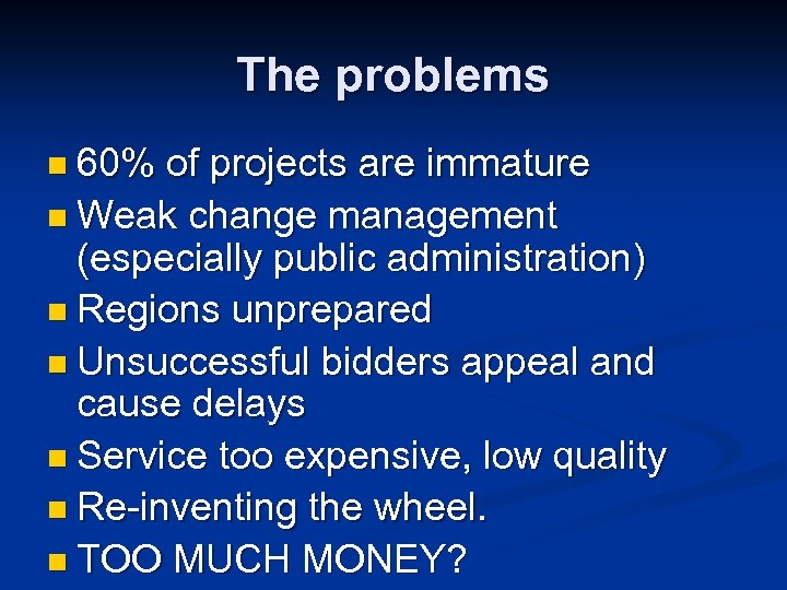 The problems n 60% of projects are immature n Weak change management (especially public