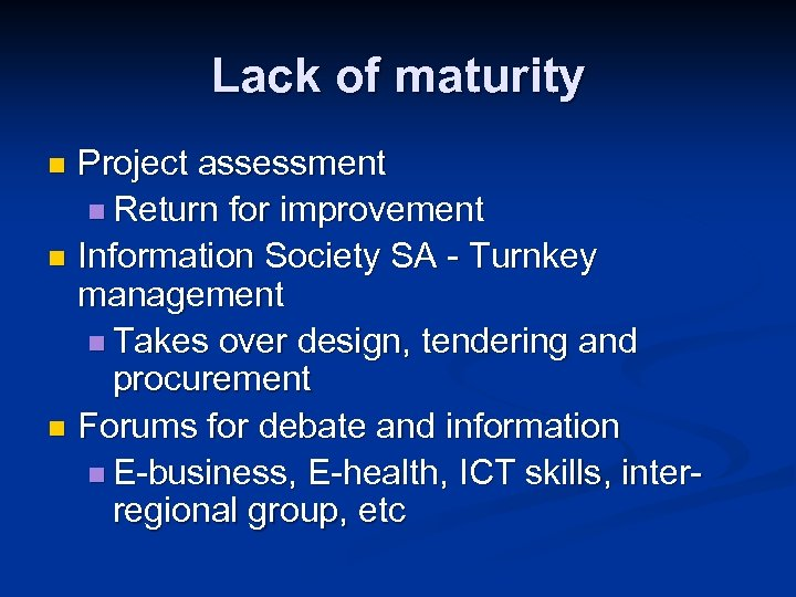 Lack of maturity Project assessment n Return for improvement n Information Society SA -