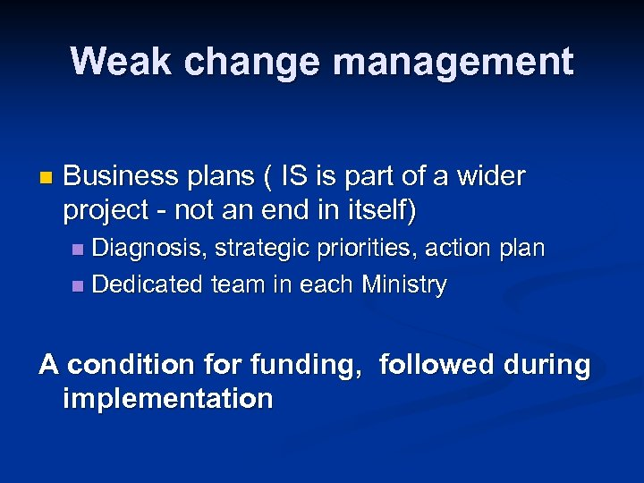 Weak change management n Business plans ( IS is part of a wider project