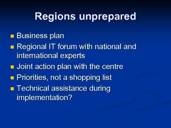 Regions unprepared Business plan n Regional IT forum with national and international experts n
