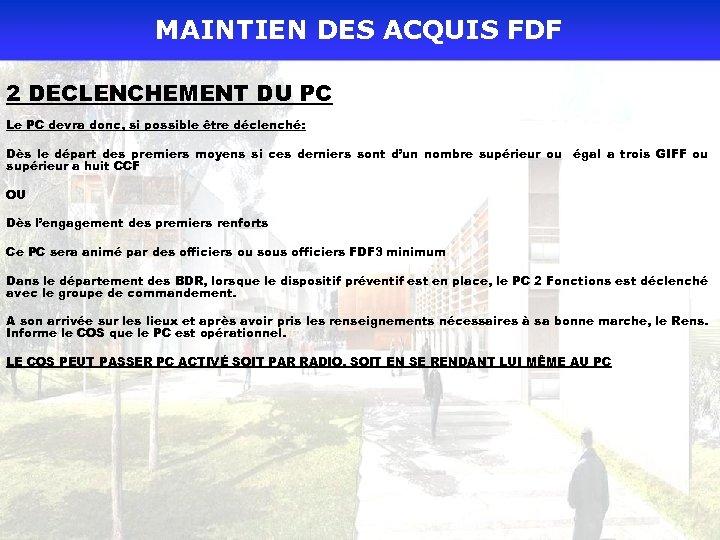 MAINTIEN DES ACQUIS FDF 2 DECLENCHEMENT DU PC Le PC devra donc, si possible