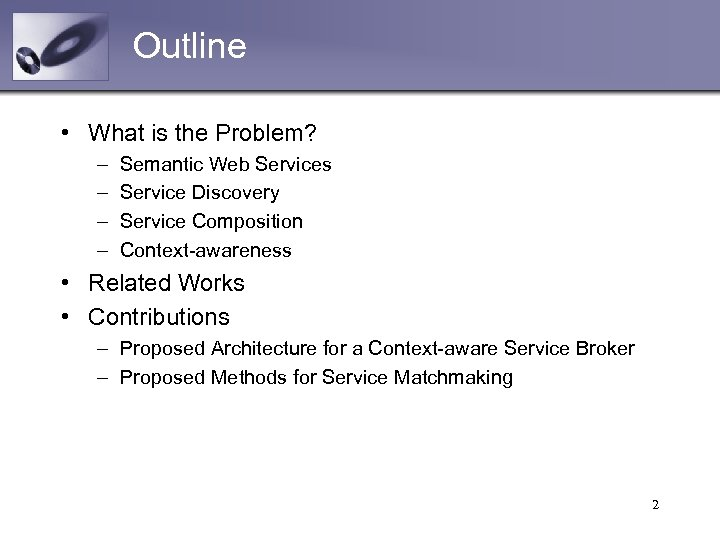 Outline • What is the Problem? – – Semantic Web Services Service Discovery Service