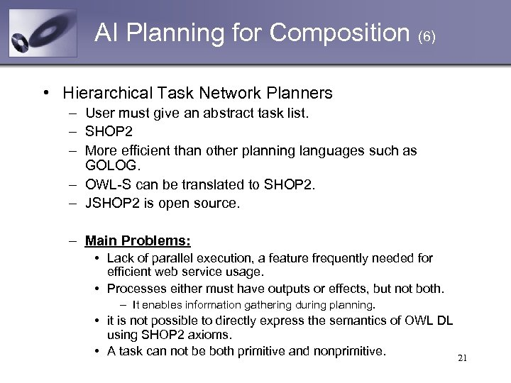 AI Planning for Composition (6) • Hierarchical Task Network Planners – User must give