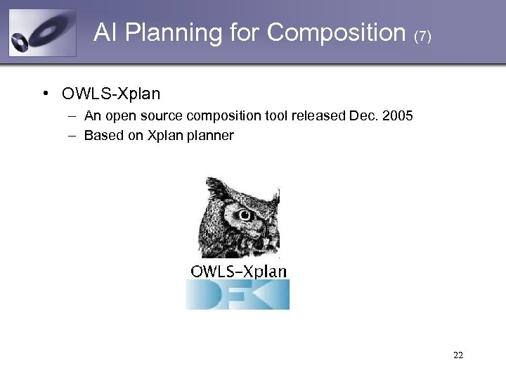 AI Planning for Composition (7) • OWLS-Xplan – An open source composition tool released