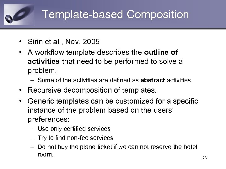 Template-based Composition • Sirin et al. , Nov. 2005 • A workflow template describes