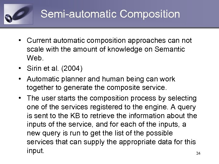 Semi-automatic Composition • Current automatic composition approaches can not scale with the amount of