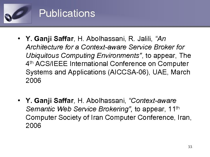 "Publications • Y. Ganji Saffar, H. Abolhassani, R. Jalili, ""An Architecture for a Context-aware"
