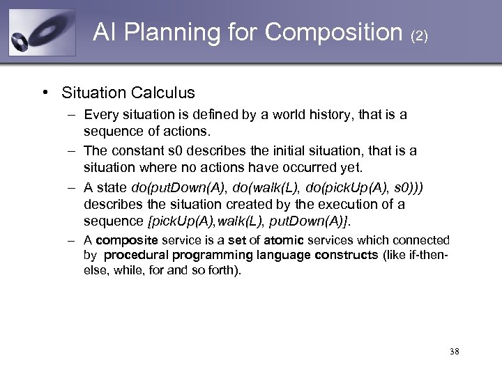 AI Planning for Composition (2) • Situation Calculus – Every situation is defined by