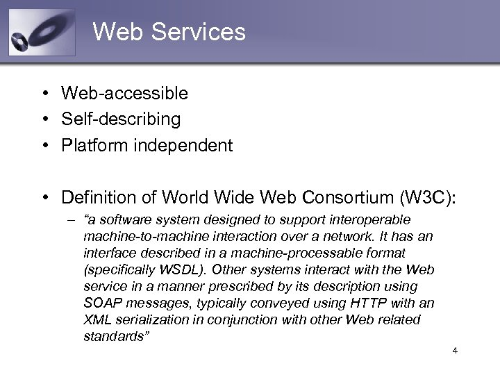 Web Services • Web-accessible • Self-describing • Platform independent • Definition of World Wide