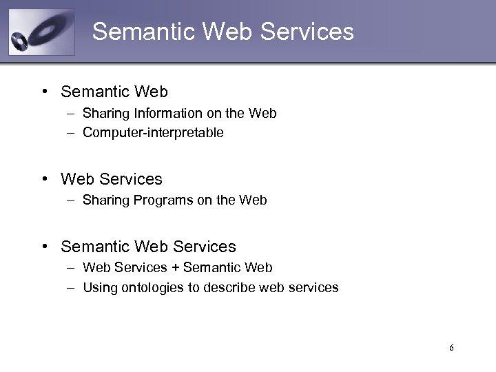 Semantic Web Services • Semantic Web – Sharing Information on the Web – Computer-interpretable