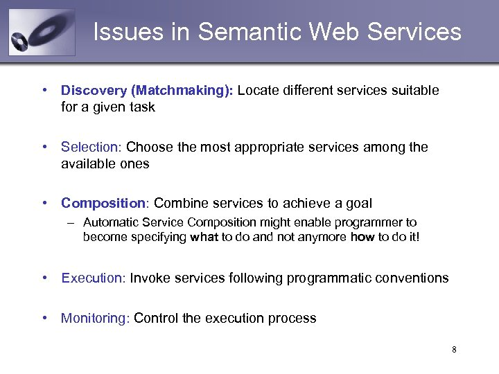 Issues in Semantic Web Services • Discovery (Matchmaking): Locate different services suitable for a