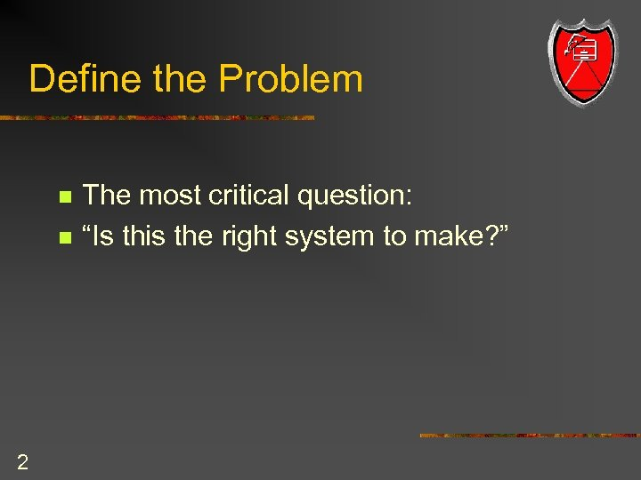 """Define the Problem n n 2 The most critical question: """"Is this the right"""