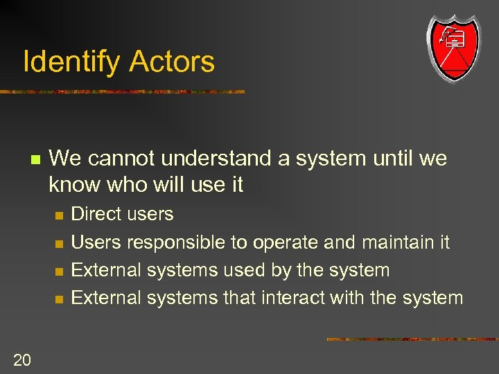 Identify Actors n We cannot understand a system until we know who will use