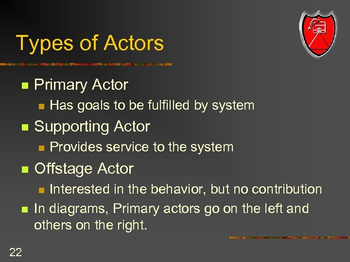 Types of Actors n Primary Actor n n Has goals to be fulfilled by