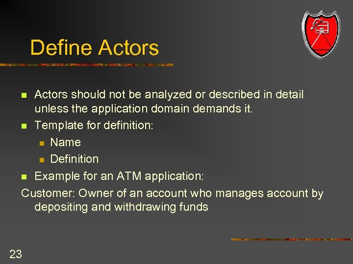 Define Actors should not be analyzed or described in detail unless the application domain