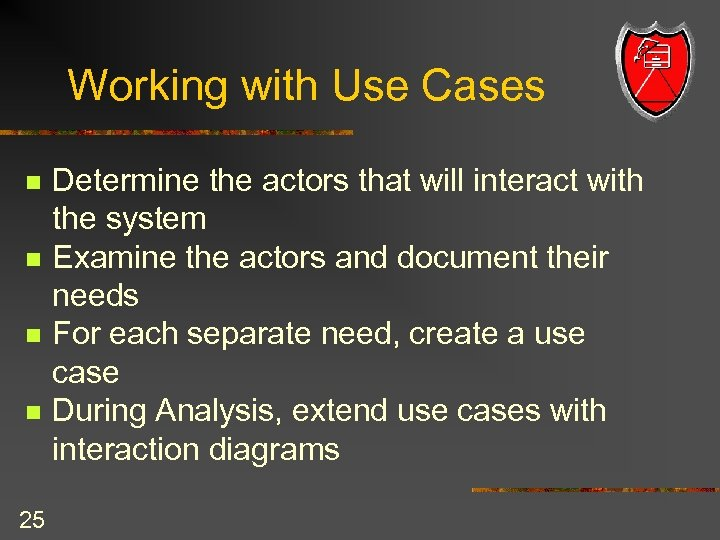 Working with Use Cases n n 25 Determine the actors that will interact with