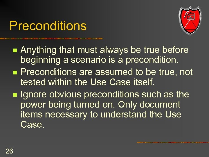 Preconditions n n n 26 Anything that must always be true before beginning a