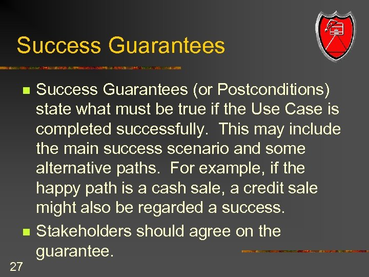 Success Guarantees n n 27 Success Guarantees (or Postconditions) state what must be true