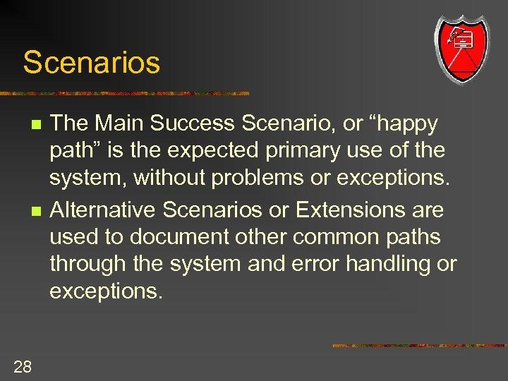 """Scenarios n n 28 The Main Success Scenario, or """"happy path"""" is the expected"""