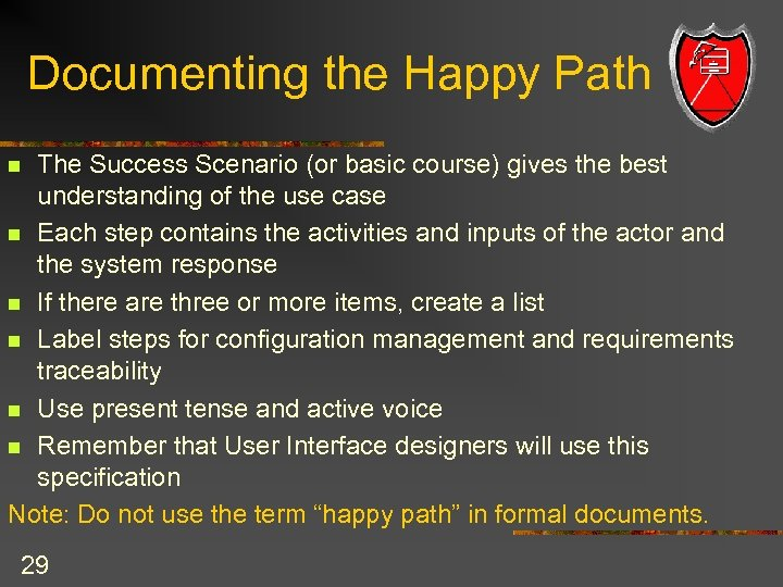 Documenting the Happy Path The Success Scenario (or basic course) gives the best understanding