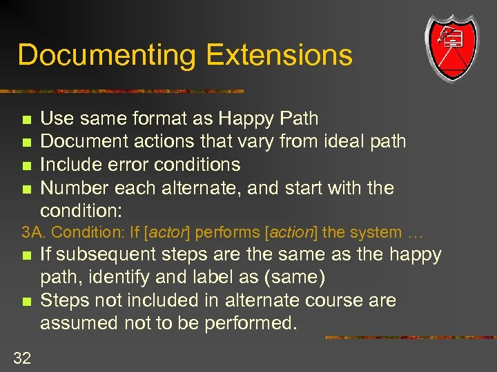 Documenting Extensions n n Use same format as Happy Path Document actions that vary