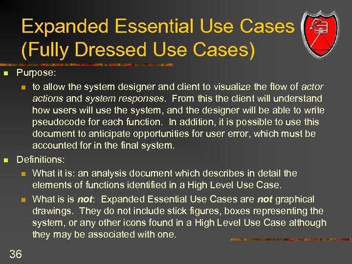 Expanded Essential Use Cases (Fully Dressed Use Cases) n n Purpose: n to allow