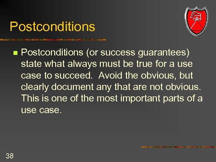 Postconditions n 38 Postconditions (or success guarantees) state what always must be true for
