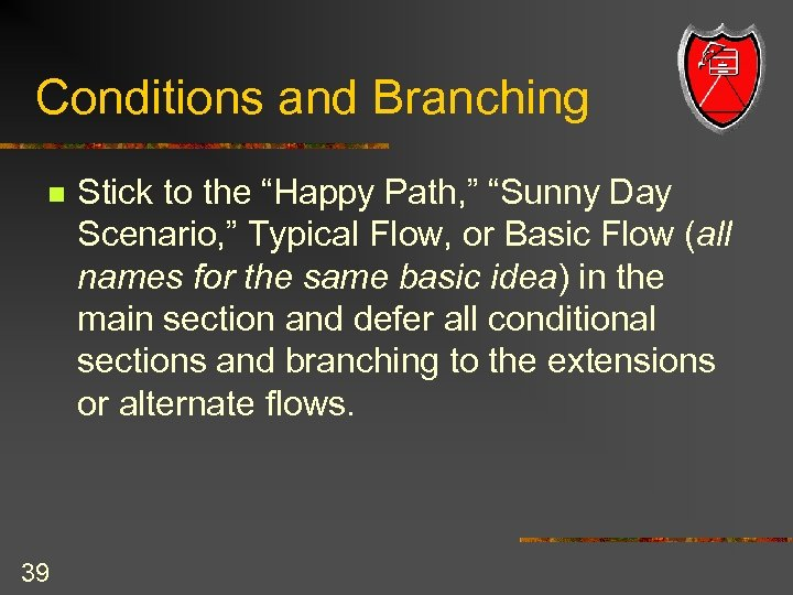 """Conditions and Branching n 39 Stick to the """"Happy Path, """" """"Sunny Day Scenario,"""