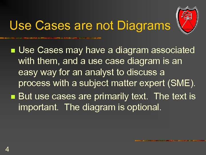 Use Cases are not Diagrams n n 4 Use Cases may have a diagram