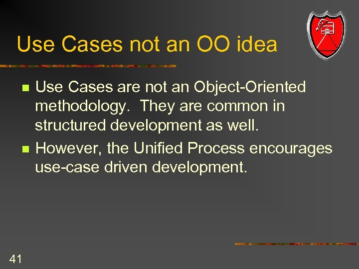 Use Cases not an OO idea n n 41 Use Cases are not an