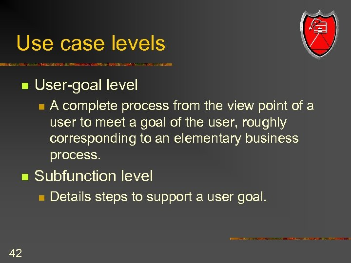 Use case levels n User-goal level n n Subfunction level n 42 A complete