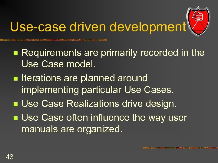 Use-case driven development n n 43 Requirements are primarily recorded in the Use Case