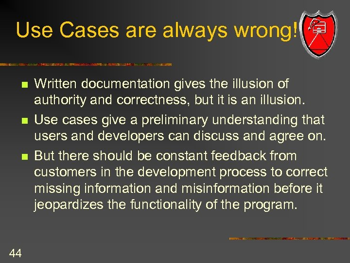 Use Cases are always wrong! n n n 44 Written documentation gives the illusion