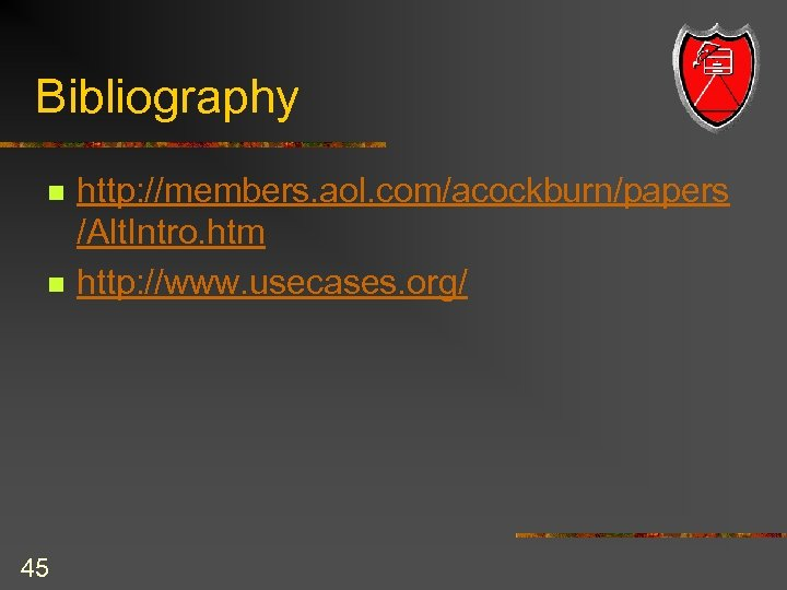 Bibliography n n 45 http: //members. aol. com/acockburn/papers /Alt. Intro. htm http: //www. usecases.
