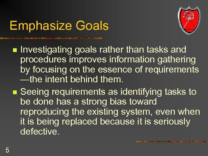 Emphasize Goals n n 5 Investigating goals rather than tasks and procedures improves information