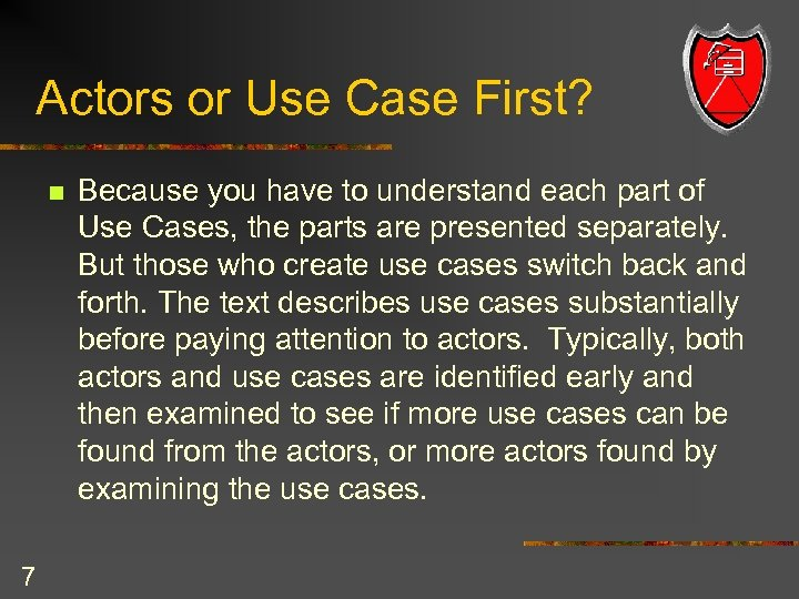 Actors or Use Case First? n 7 Because you have to understand each part