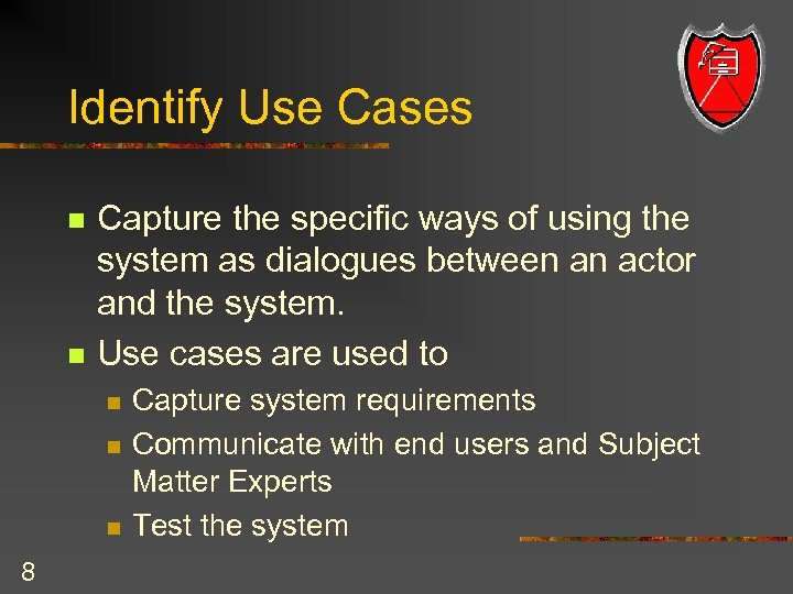 Identify Use Cases n n Capture the specific ways of using the system as