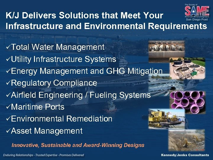 K/J Delivers Solutions that Meet Your Infrastructure and Environmental Requirements üTotal Water Management üUtility
