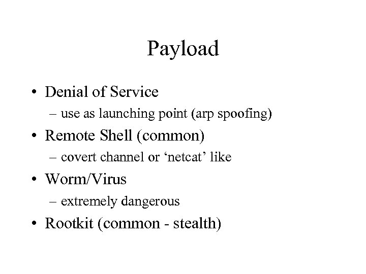 Payload • Denial of Service – use as launching point (arp spoofing) • Remote