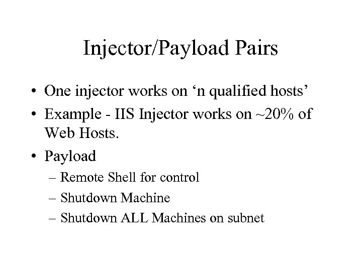 Injector/Payload Pairs • One injector works on 'n qualified hosts' • Example - IIS