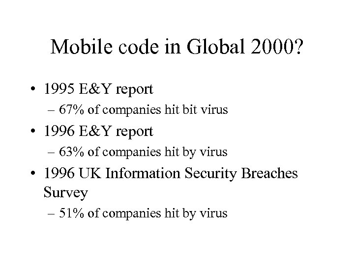 Mobile code in Global 2000? • 1995 E&Y report – 67% of companies hit