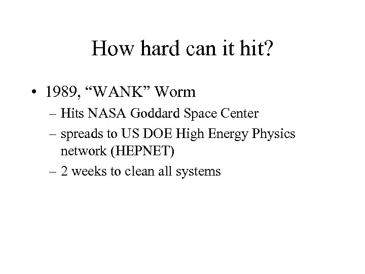 "How hard can it hit? • 1989, ""WANK"" Worm – Hits NASA Goddard Space"