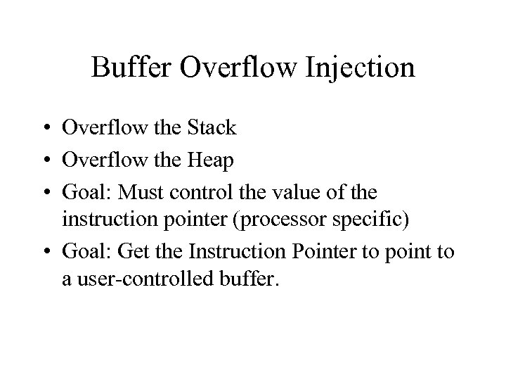 Buffer Overflow Injection • Overflow the Stack • Overflow the Heap • Goal: Must