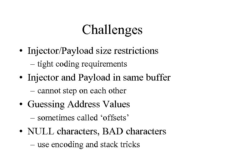 Challenges • Injector/Payload size restrictions – tight coding requirements • Injector and Payload in