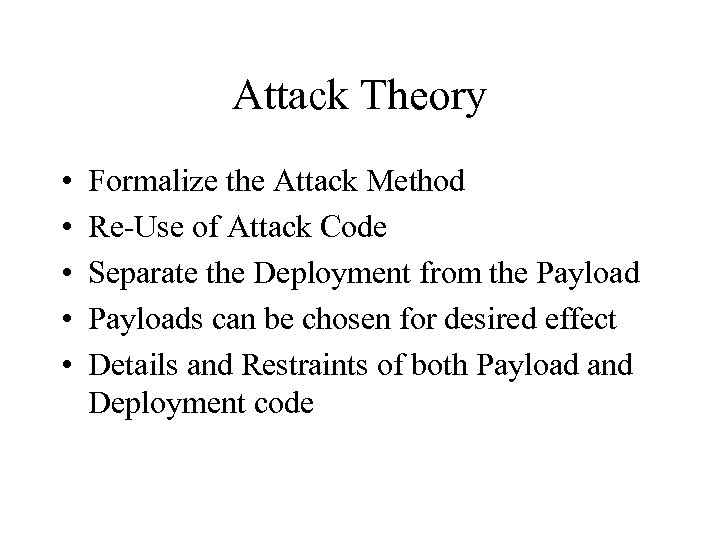 Attack Theory • • • Formalize the Attack Method Re-Use of Attack Code Separate