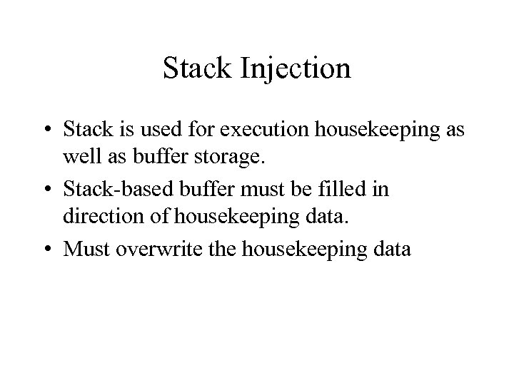 Stack Injection • Stack is used for execution housekeeping as well as buffer storage.
